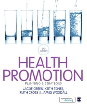Health Promotion - Planning & Strategies ebook by Professor Jackie Green, Professor Keith Tones, Ruth Cross,...