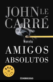 Amigos absolutos ebook by John le Carré
