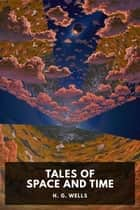 Tales of Space and Time ebook by H. G. Wells, Standard eBooks