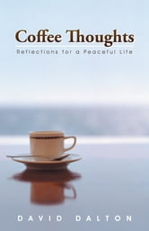 Coffee Thoughts - Reflections for a Peaceful Life ebook by David Dalton