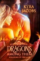 Dragons Among Them ebook by Kyra Jacobs