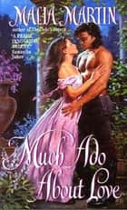 Much Ado About Love ebook by Malia Martin