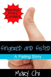 Fingered and Fisted ebook by Mary Chi