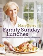 Mary Berry's Family Sunday Lunches ebook by Mary Berry