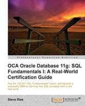 OCA Oracle Database 11g: SQL Fundamentals I: A Real World Certification Guide ( 1ZO-051 ) ebook by Steve Ries
