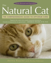 The Natural Cat - The Comprehensive Guide to Optimum Care ebook by Anitra Frazier, Norma Eckroate
