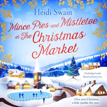 Mince Pies and Mistletoe at the Christmas Market audiobook by Heidi Swain