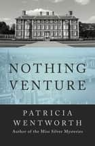 Nothing Venture ebook by Patricia Wentworth