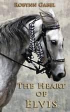 The Heart of Elvis ebook by Robynn Gabel