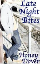Late Night Bites ebook by Honey Dover