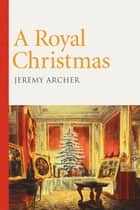 A Royal Christmas ebook by Jeremy Archer