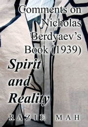 Comments on Nicholas Berdyaev's Book (1939) Spirit and Reality ebook by Razie Mah