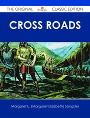 Cross Roads - The Original Classic Edition ebook by Margaret E. (Margaret Elizabeth) Sangster