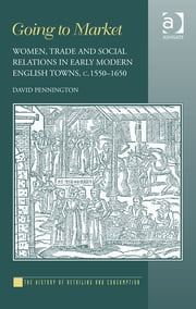 Going to Market - Women, Trade and Social Relations in Early Modern English Towns, c. 1550-1650 ebook by Professor David Pennington,Professor Gareth Shaw