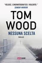 Nessuna scelta eBook by Tom Wood, Valentina Lo Monaco