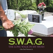 S.W.A.G. - The Long Walk in My Shoes ebook by Glen Paul Norman Jr.