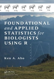 Foundational and Applied Statistics for Biologists Using R ebook by Aho, Ken A.