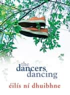 The Dancers Dancing: A powerful coming-of-age novel eBook by Éilís Ní Dhuibhne