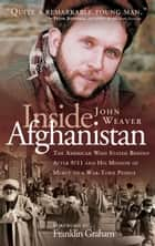 Inside Afghanistan - An American Aide Worker's Mission of Mercy to a War-Torn People ebook by John Weaver
