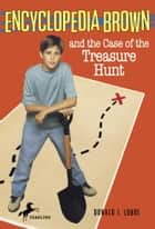 Encyclopedia Brown and the Case of the Treasure Hunt ebook by Donald J. Sobol