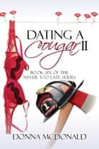 Dating A Cougar II - Book Six of the Never Too Late Series ebook by Donna McDonald