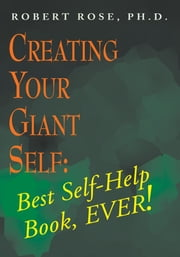 Creating Your Giant Self ebook by Ph.D. Robert Rose
