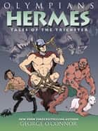 Olympians: Hermes - Tales of the Trickster ebook by George O'Connor