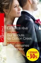 Le fiancé rêvé - Sur la route de Cotton Creek - Trois semaines de bonheur - (promotion) ebook by Maureen Child, Judy Duarte, Barbara McCauley
