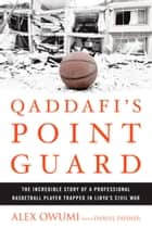 Qaddafi's Point Guard - The Incredible Story of a Professional Basketball Player Trapped in Libya's Civil War ebook by Alex Owumi, Daniel Paisner