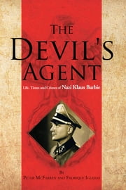 The Devil's Agent - Life, Times and Crimes of Nazi Klaus Barbie ebook by Peter McFarren, Fadrique Iglesias