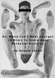So, When Can I Meet George? (A Story To Scare Away Potential Suitors) ebook by Angela Lovell