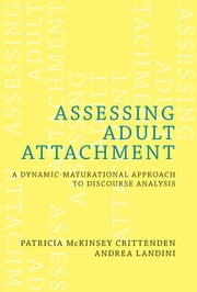 Assessing Adult Attachment: A Dynamic-Maturational Approach to Discourse Analysis ebook by Patricia McKinsey Crittenden,Andrea Landini
