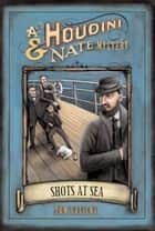 Shots at Sea - A Houdini & Nate Mystery ebook by Tom Lalicki