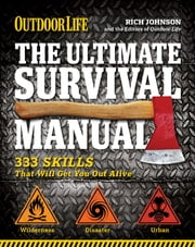 Outdoor Life: The Ultimate Survival Manual - 333 Skills that Will Get You Out Alive ebook by Richard Johnson
