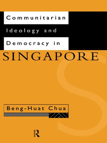 Communitarian Ideology and Democracy in Singapore ebook by Beng-Huat Chua