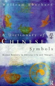 Dictionary of Chinese Symbols ebook by Eberhard, Wolfram