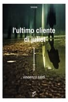 L'ultimo cliente di Juliet ebook by Vincenzo Saldì