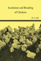 Incubation and Brooding of Chickens ebook by M. A. Jull