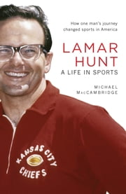 Lamar Hunt - A Life in Sports ebook by Michael MacCambridge