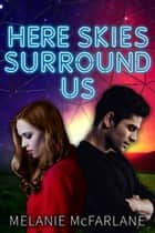 Here Skies Surround Us ebook by Melanie McFarlane