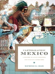 Cartographic Mexico - A History of State Fixations and Fugitive Landscapes ebook by Sonia Saldívar-Hull,Raymond B Craib