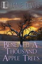 Beneath a Thousand Apple Trees ebook by Janie DeVos