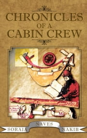 CHRONICLES OF A CABIN CREW - The disclosure of Nostradamus' plates # 71/72 ebook by SORAIA NAVES NAKIB