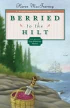 Berried to the Hilt ebook by Karen MacInerney