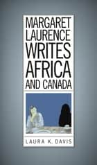 Margaret Laurence Writes Africa and Canada ebook by Laura K. Davis