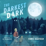 The Darkest Dark ebook by Chris Hadfield,Eric Fan,Terry Fan