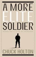 A More Elite Soldier ebook by Chuck Holton