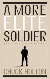 A More Elite Soldier - Pursuing a Life of Purpose ebook by Chuck Holton