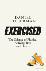 Exercised - The Science of Physical Activity, Rest and Health ebook by Daniel Lieberman