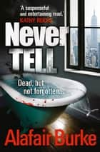 Never Tell ebook by Alafair Burke